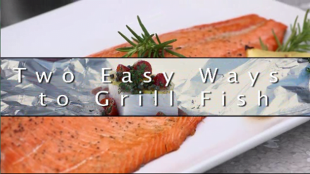 Chef John Ash Presents Two Easy Ways to Grill Fish